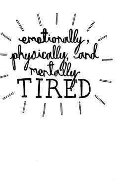 ME---it's not just about being tired. It drains you in every way. Like a battery that has no more juice