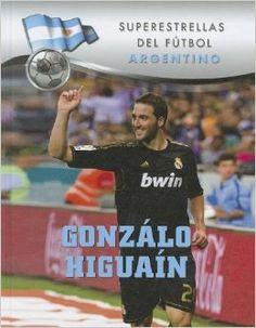 Gonzálo Higuaín (Superstars of Soccer) (Superestrellas del Futbol: Argentino) (Spanish Edition) February 2014