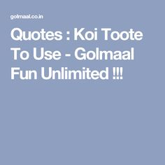 Quotes : Koi Toote To Use - Golmaal Fun Unlimited ! Whatsapp Fun, Koi, Quotes, Quotations, Qoutes, Shut Up Quotes, Manager Quotes, Quote