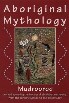 Aboriginal Mythology: An Encyclopedia of Myth and Legend by Mudrooroo Nyoongah