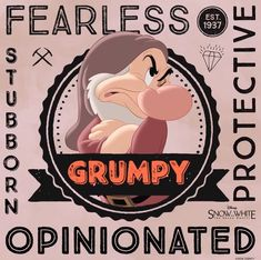 Grumpy from Disney's Snow White and the Seven Dwarfs.