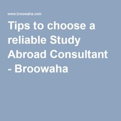 Tips to choose a reliable Study Abroad Consultant - Broowaha
