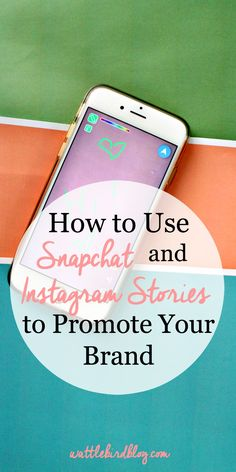 how to use snapchat and instagram stories to promote your brand