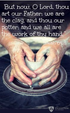"""Encouraging Bible Verses for #Christianstudents. Isaiah 64:8 - """"But now, O Lord, thou art our Father; we are the clay, and thou our potter; and we all are the work of thy hand."""""""