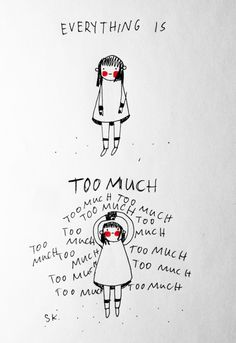 What anxiety/depression is like. It's like the world is just too much for me.