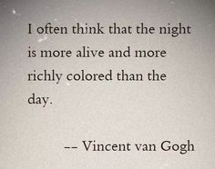 """Quote by Vincent Van Gogh: """"I often think that the night is more alive and more richly colored than the day. Poem Quotes, Words Quotes, Life Quotes, Sayings, Qoutes, Pretty Words, Beautiful Words, Van Gogh Quotes, Artist Quotes"""