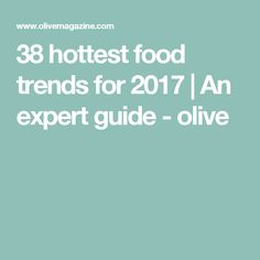 38 hottest food trends for 2017 | An expert guide - olive