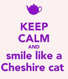 smile like a Cheshire cat