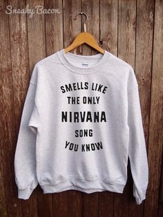 Smells like the only Nirvana song you know sweatshirt - nirvana sweaters, kurt cobain sweater, band jumper, tumblr sweatshirt, funny shirts