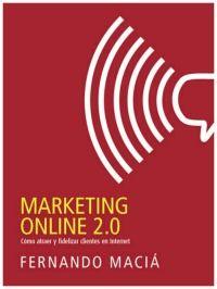Título: Marketing online 2.0 / Autor: Maciá Domene, Fernando / Ubicación: Biblioteca FCCTP - USMP 1er Piso / Código: 658.872 M13