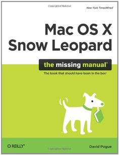 Mac OS X Snow Leopard: The Missing Manual (Missing Manuals)