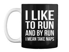 I Like  To Run And By Run  I Mean Take Naps Black Mug Front