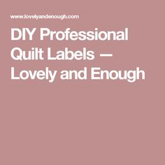 DIY Professional Quilt Labels — Lovely and Enough