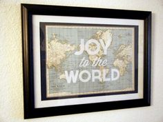 Joy to the World vintage map - This is actually my place. Wisdom Script, Joy To The World, Crafty, Map, Decorating, Sayings, Frame, Projects, Christmas