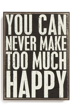 'You Can Never Make Too Much Happy' Box Sign
