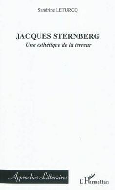 Jacques Sternberg : une esthétique de la terreur / Sandrine Leturcq - Paris : L'Harmattan, cop. 2011