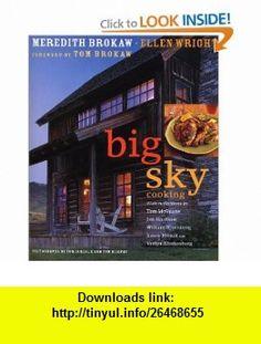 Big Sky Cooking (9781579652685) Meredith Auld Brokaw, Ellen Wright, Tom Brokaw , ISBN-10: 1579652689  , ISBN-13: 978-1579652685 ,  , tutorials , pdf , ebook , torrent , downloads , rapidshare , filesonic , hotfile , megaupload , fileserve