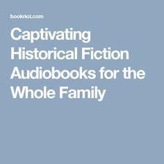 Captivating Historical Fiction Audiobooks for the Whole Family