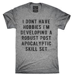 I Don't Have Hobbies I'm Developing A Robust Post Apocalyptic Skill Set Shirt, Hoodies, Tanktops