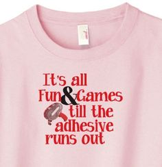 It's all fun & games adhesive runs out.