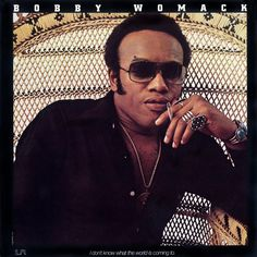 Bobby Womack...If You Think You're Lonely Now