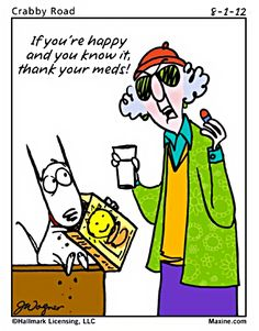 "From Hallmark & Maxine: ""If You're Happy And You Know It, Thank Your Meds""  (And a Pharmacist) ~ https://www.facebook.com/maxine?sk=photos"