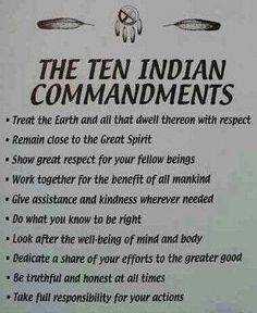 The Ten Indian Commandments. More words to live by I love Native American culture♥ Native American Prayers, Native American Spirituality, Native American Wisdom, Native American Indians, Native Indian, Cherokee Indians, Cherokee History, Cherokee Nation, Native Quotes
