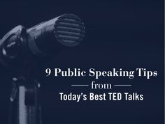 9 Public Speaking Tips from Today's Best TED Talks