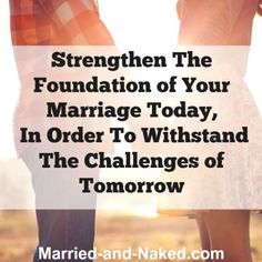 Strengthen The Foundation Of Your Marriage - Married and Naked Happy Marriage Quotes, Inspirational Marriage Quotes, Marriage Advice, Happy Quotes, Relationship Challenge, Relationship Questions, Ending A Relationship, Relationships, Christian Wife