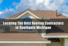Locating The Best Roofing Contractors in Southgate Michigan