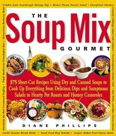 The Soup Mix Gourmet: 375 Short-Cut Recipes Using Dry and Canned Soups to Cook Up Everything from Delicious Dips and Sumptuous Salads to Hearty Pot Roasts and Homey Casseroles (Non) Dry Soup Mix, Soup Mixes, Cut Recipe, Recipe Using, Chicken Casserole, Casserole Recipes, Wine Recipes, Gourmet Recipes, Gourmet Chicken