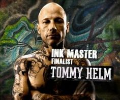 Tommy Helm is my ink master! Another guy I would to have tattoo me! I'm tempted to get a bad tattoo just so he can cover it!