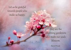 ❛Let us be grateful to the people who make us happy; they are the charming gardeners who make our souls blossom. Marcel Proust, Life Lessons, Grateful, Messages, Let It Be, Words, Happy, Quotes, How To Make