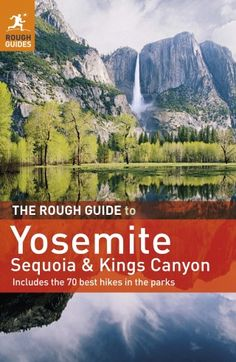 The Rough Guide to Yosemite, Sequoia & Kings Canyon Book   Rough Guides £13.99