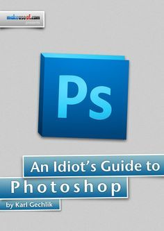 """Easy Photoshop Guide : I only use photoshop a couple times a year and every time starts out the same way """"crap how do you do that again?"""""""