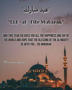 Eid Ul Fitr Quotes, Eid Mubarak Quotes, Eid Quotes, Eid Mubarak Wishes, Happy Eid Mubarak, Islamic Wedding Quotes, Islamic Inspirational Quotes, Eid Al Fitr Greeting, Eid Status