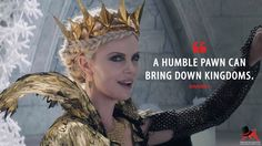 #Ravenna: A humble pawn can bring down kingdoms.  More on: http://www.magicalquote.com/movie/the-huntsman-winters-war/ #TheHuntsman #WintersWar