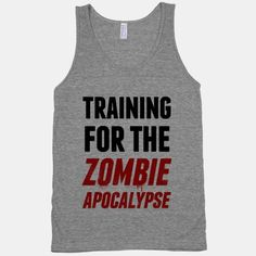 Zombie Apocalypse Training T Shirt - good workout motivation! ha ha!