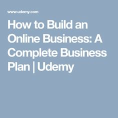 How to Build an Online Business: A Complete Business Plan | Udemy