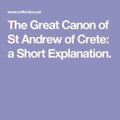 The Great Canon of St Andrew of Crete: a Short Explanation.