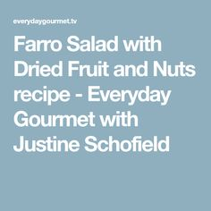 Farro Salad with Dried Fruit and Nuts recipe - Everyday Gourmet with Justine Schofield