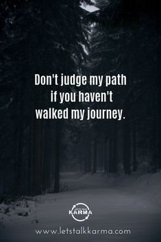 Don't judge my path, if you haven't walked my journey. Path Quotes, My Life Quotes, True Quotes, Quotes To Live By, Qoutes, Dont Judge People Quotes, Judge Quotes, Motivational Lines, Motivational Quotes For Life