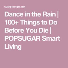 Dance in the Rain | 100+ Things to Do Before You Die | POPSUGAR Smart Living