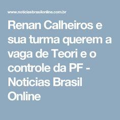 Renan Calheiros e sua turma querem a vaga de Teori e o controle da PF - Noticias Brasil Online