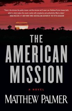 Matthew Palmer's The American Mission is a can't-put-it-down thriller. The novel kicks off in an arid, bloodstained refugee camp in Sudan's southern Darfur region, but spends most of its time in the unruly Democratic Republic of the Congo. There, big money colludes with big power to go after a valuable mineral in the lush interior. Held in the balance is a village that happens to sit on a rich vein of that valuable mineral.