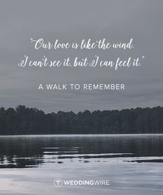 """Our love is like the wind, I can't see it, but I can feel it"" - A Walk to Remember love quote; love quotes from movies"