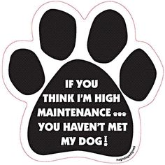 If You Think I'M High Maintenance You Haven'T Met My Dog Car Paw Magnet USA Gift | eBay