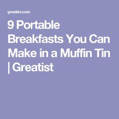 9 Portable Breakfasts You Can Make in a Muffin Tin | Greatist