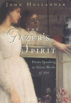 The Gazer's Spirit: Poems Speaking to Silent Works of Art by John Hollander