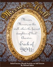 Mirror on the Wall: A Self-Esteem themed Relief Society Activity